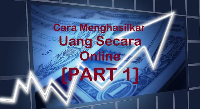 Cara untuk Menghasilkan Uang Secara Online [PART 1]