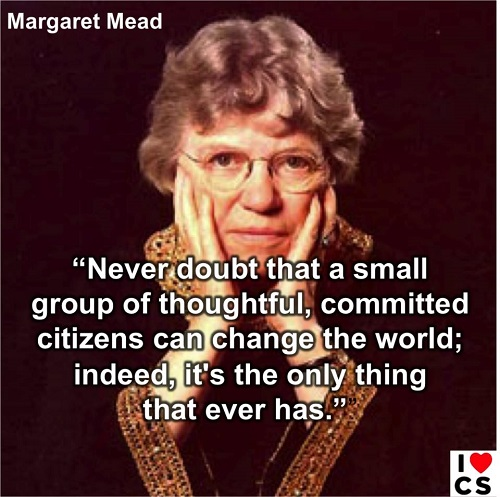 "Poster of the Week - Margaret Mead: ""Never doubt that a small group of thoughtful, commited citizens can change the world; indeed it's the only thing that ever has."" (Credit: www.facebook.com/iheartcomsci)"