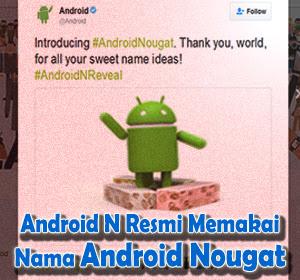 Diumumkan Melalui Twitter, Android N Resmi Memakai Nama Android Nougat