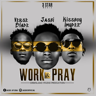 "Jasbi x Kissboy x Verse Blade - ""Work & Pray"""