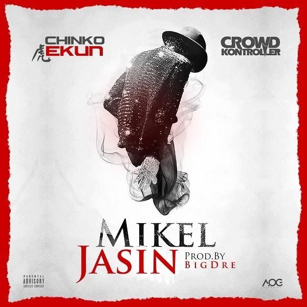 [Music] Chinko Ekun Ft. Crowd Kontroller – Mikel Jasin
