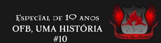Especial de 10 anos: OFB, Uma História | Ordem da Fênix Brasileira