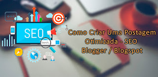 Postagens Otimizadas Seo para Blogger / Blogspot