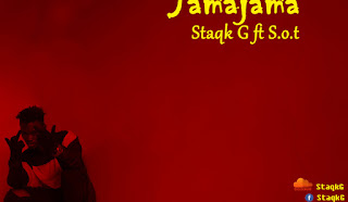 [Music] Staqk G Ft SOT – Jama Jama