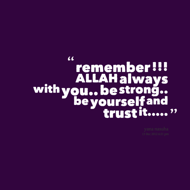 Remember - Allah always with you - trust it