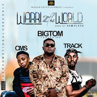 Bigtom ft. Track & CMS WARRI TO THE WORLD