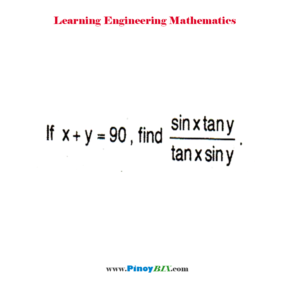 If x + y = 90, find (sin x tan y)/(tan x sin y)