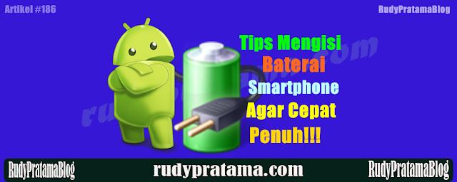 Tips Mengisi Baterai Smartphone Agar Cepat Penuh