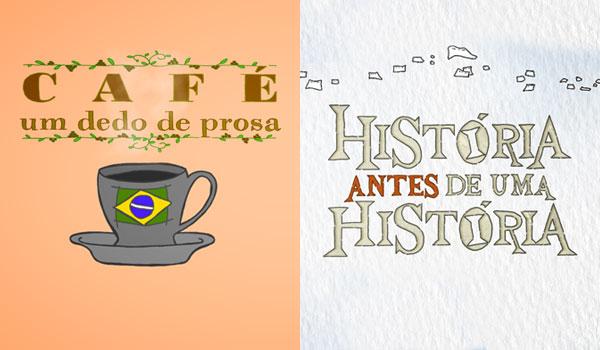 Café um Dedo de Prosa e A História Antes de Uma História