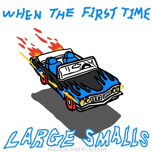 Large Smalls – WHEN THE FIRST TIME – EP