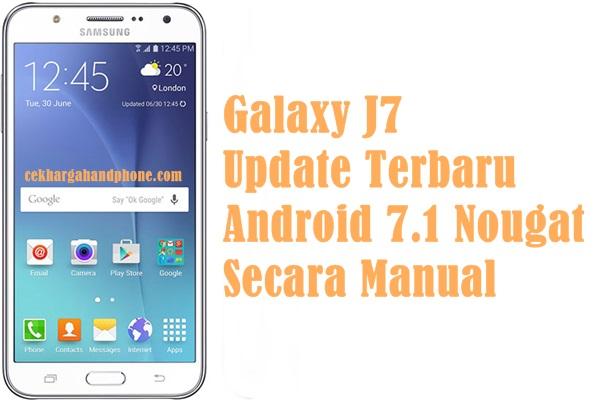 Galaxy J7 Update Terbaru Android 7.1 Nougat Secara Manual