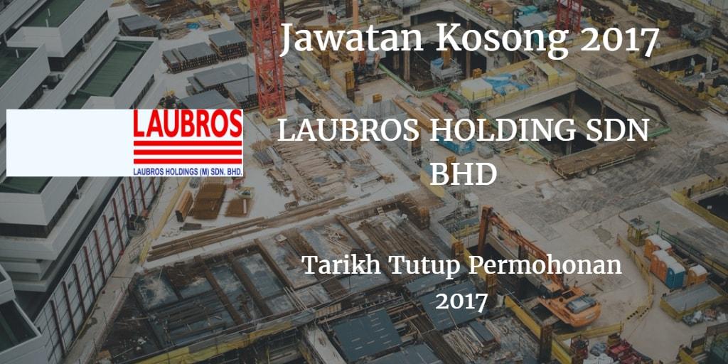 Jawatan Kosong LAUBROS HOLDING (M)SDN BHD 2017