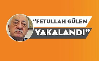 Fethullah Gülen Yakalandı