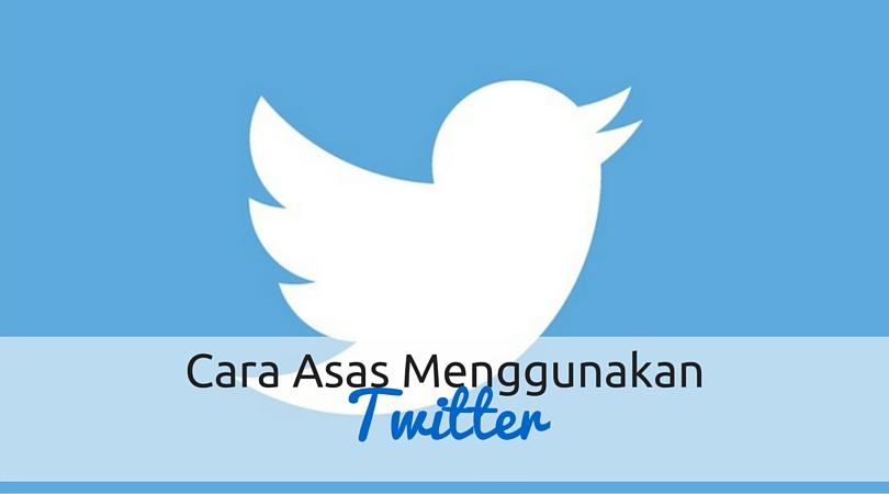 Cara Menggunakan Twitter - Asas Penggunaan