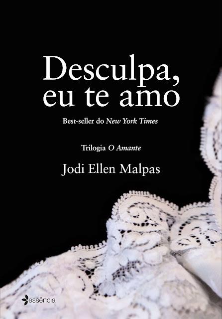 Desculpa, eu te amo Trilogia O amante - Jodi Ellen Malpas
