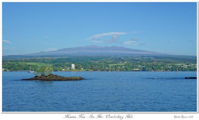 Mauna Kea: See Her. Overlooking Hilo.