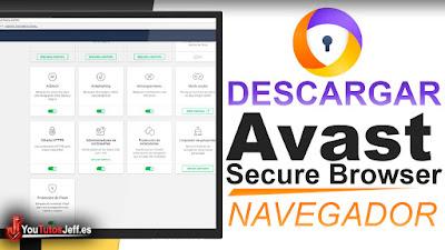 descarga el navegador de avast secure browser, un navegador enfocado a la seguridad proporcionado por Avast.