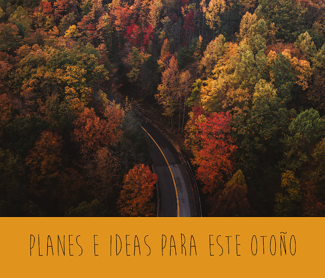 Planes e ideas para este otoño Pegotiblog