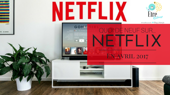 Quoi de neuf sur #Netflix Canada en avril 2017?