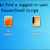 How to find a logged-in user remotely using PowerShell Script in Windows