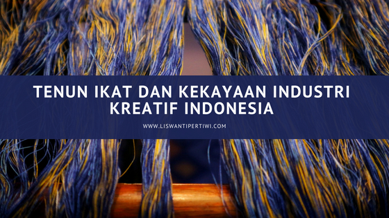 Tenun Ikat dan Kekayaan Industri Kreatif Indonesia