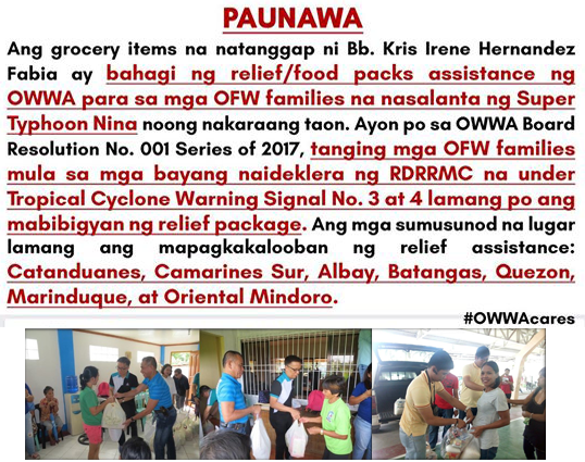 """A recent Facebook post going viral is about an OFW family receiving free groceries from OWWA. In the post, the person was claiming that ALL OFWs or their family at home are qualified to receive such package from the OWWA offices in their respective municipalities or provinces. She even posted pictures of the items she received. OWWA has since noticed the post and had to issue an official statement as clarification. According to OWWA the package is part of the relief/assistance package that they provided for OFW families that were victims of Super Typhoon Nina that struck last year. OWWA has a program specifically for these situations. It's called OWWA CARE or OWWA Cash Relief. The OWWA CARE Program is a one-time cash assistance to OFW-members and their dependents who have been directly affected by disasters, most commonly, super typhoons. It is just one of the many benefits of being an OWWA Member. The video below lists these benefits. So when and how is the OWWA Care provided? In times of disaster, the OWWA Board will convene a meeting to draw, and if agreed upon, approve a Board Resolution providing relief to disaster struck areas. Only OFWs and their families coming from areas or towns declared as under """"State of Calamity"""" by the RDRRMC are eligible for aid. In case of typhoons, towns under Tropical Cyclone Warning Signal No. 3 and above will be given relief packages. The Board will coordinate with the Regional Welfare Office in the designated areas to arrange the logistics. The Regional Welfare Office will determine the list of beneficiaries. Proof of membership may be required. Upon receipt of relief package, each beneficiary will sign an acknowledgement, proving that he/she has received the aid."""