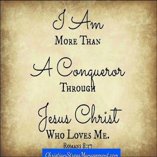 I am more than a conqueror through Jesus Christ who loves me. (Romans 8:37)