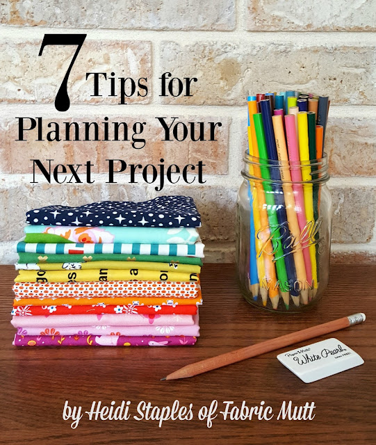 7 Tips for Planning Your Next Project by Heidi Staples of Fabric Mutt