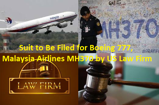Suit to Be Filed for Boeing 777, Malaysia Airlines MH370 by US Law Firm.
