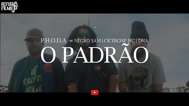 """P.H.O.D.A - Negro Sam, Cicerone MC & DNA Furiah do Raciocínio lançam o clipe """"O Padrão"""""""