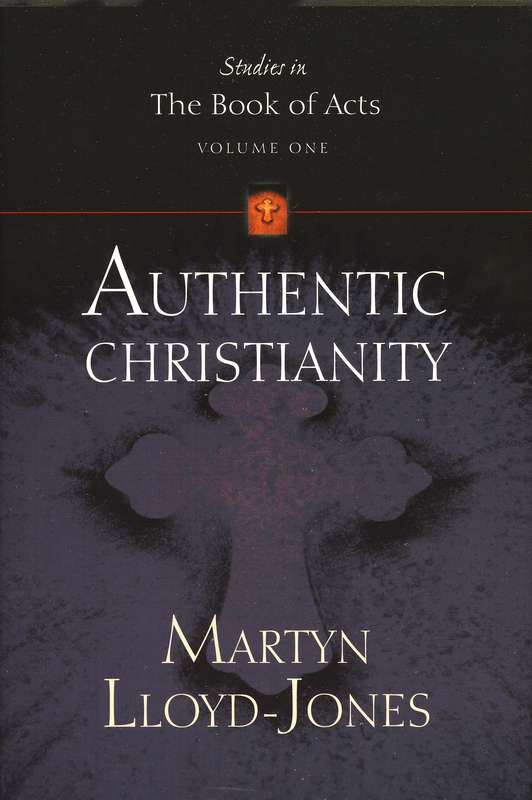 D. Martyn Lloyd-Jones-Authentic Christianity-