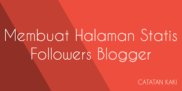 Membuat Halaman Statis Followers Blogger