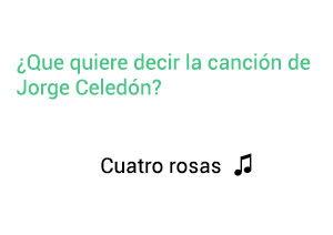 Significado de la canción Cuatro Rosas Jorge Celedón.
