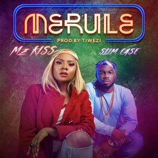 [Music] Mz Kiss X Slim Case – Merule (Prod By Tiwezi)