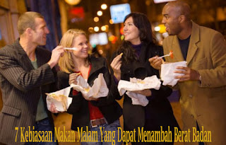 7 Kebiasaan Makan Malam Yang Dapat Menambah Berat Badan