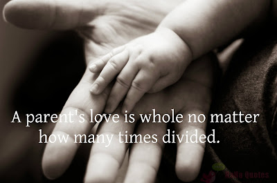 Quotes About Parental Love: A parent's love is whole no matter how many times divided.