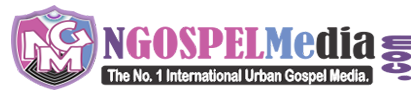 NgospelMedia - The No. 1 International Urban Gospel Media Website
