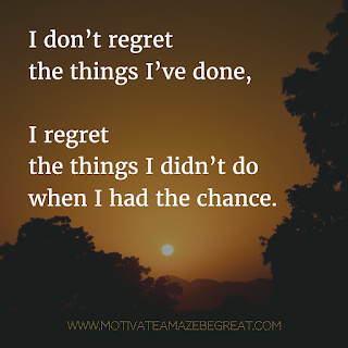 "Featured image of the article ""37 Inspirational Quotes About Life"": 4. ""I don't regret the things I've done, I regret the things I didn't do when I had the chance."" - Unknown"