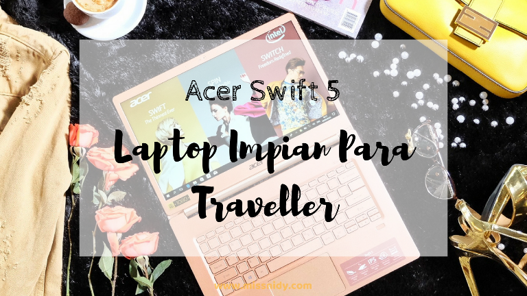 acer swift 5: laptop impian para traveler