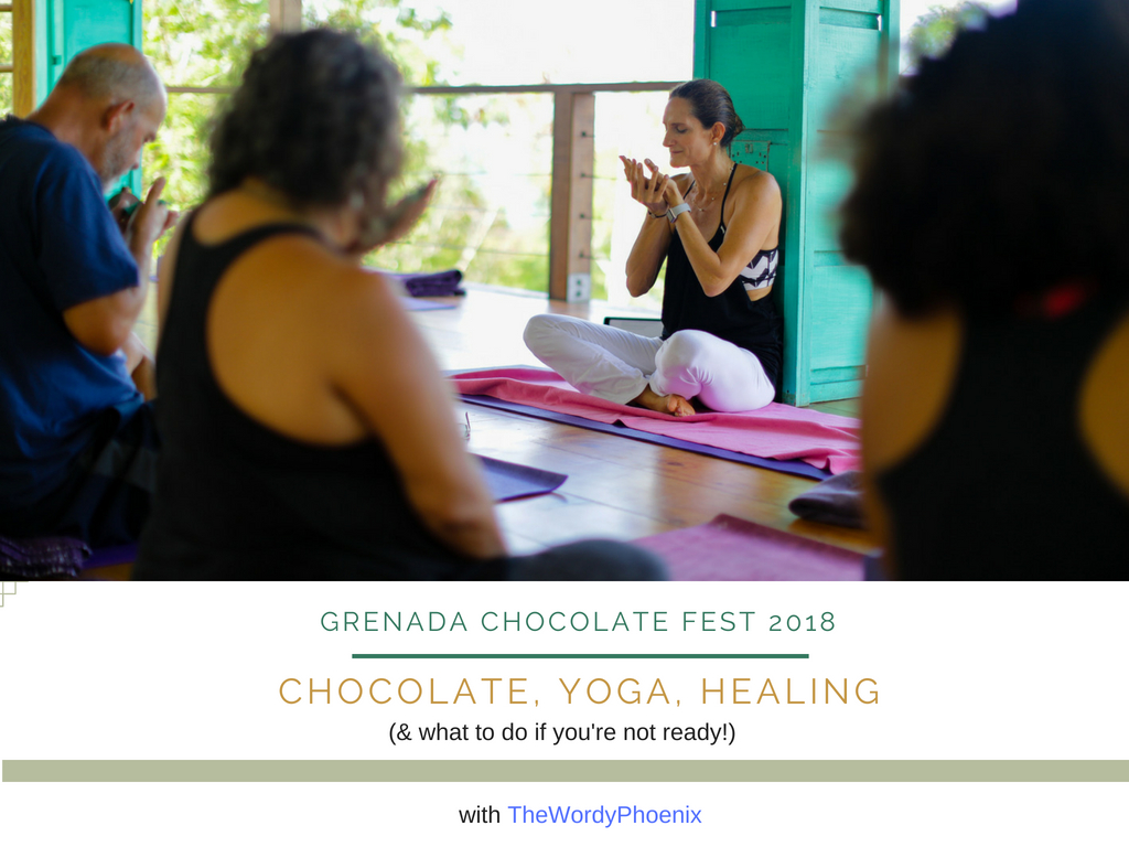 Grenada Chocolate Festival 2018 Choocolate, Yoga and What Happens When You're not Ready to Heal?