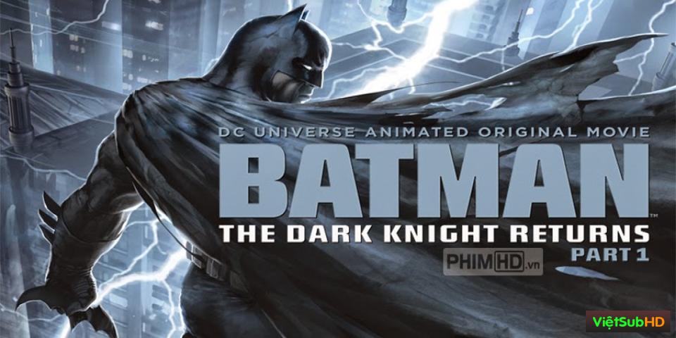 Phim Người Dơi: Hiệp Sỹ Bóng Đêm Tái Xuất 1 VietSub HD | Batman: The Dark Knight Returns Part 1 2011
