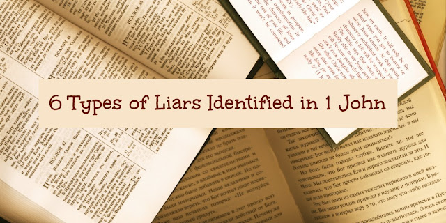 6 Types of Liars Identified in 1 John - 5 Who Claim to Be Believers