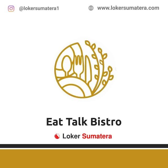 Lowongan Kerja Banda Aceh, Eat Talk Bistro Juli 2021