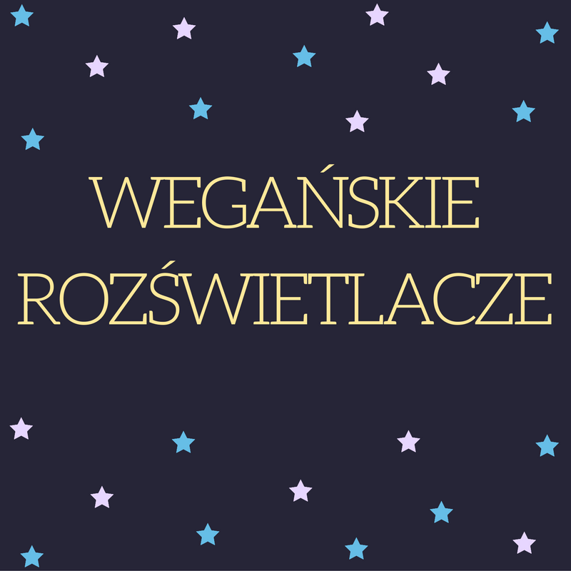 http://happyrabbit-blog.blogspot.com/2016/12/weganskie-rozswietlacze-vegan.html