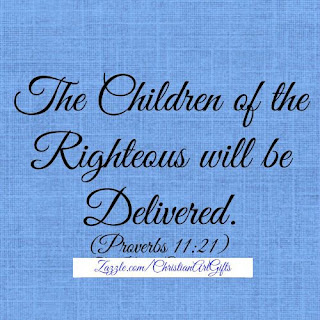 Proverbs 11:21 'The children of the righteous will be delivered.'