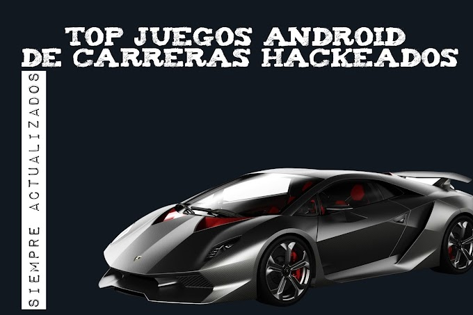 Top juegos android de carreras hackeados