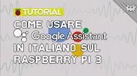 Come Usare Assistant in Italiano sul Raspberry Pi 3!