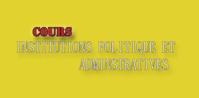 Cours institutions Politiques et Administratives