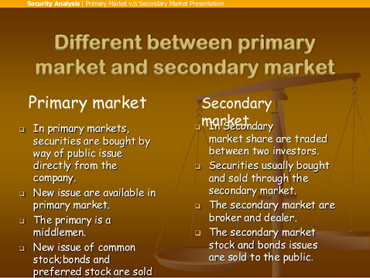 primary and secondary market A primary market is the main market to which you are selling a secondary market is an additional market to which you are selling a primary offering, such as with a corporate bond, means you are buying it directly from the issuer, at par value, usually.