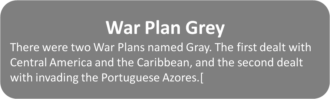 There were two War Plans named Gray. The first dealt with Central America and the Caribbean, and the second dealt with invading the Portuguese Azores.